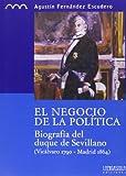El negocio de la política: biografía del duque de Sevillano, (Vicálvaro 1790-Madrid 1864): 3 (Colección monográfica. Serie histórica)