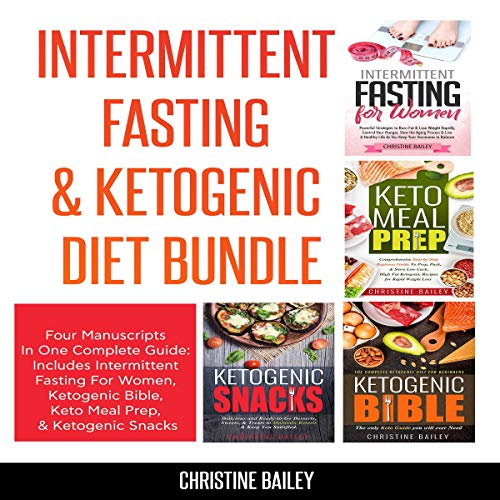 Intermittent Fasting & Ketogenic Diet Bundle: Four Manuscripts in One Complete Guide     Includes Intermittent Fasting for Women, Ketogenic Bible, Keto Meal Prep, & Ketogenic Snacks              By:                                                                                                                                 Christine Bailey                               Narrated by:                                                                                                                                 Sylvia Rae                      Length: 11 hrs and 53 mins     Not rated yet     Overall 0.0