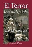 El terror, los a¤os de la guillotina (Ensayo histórico)
