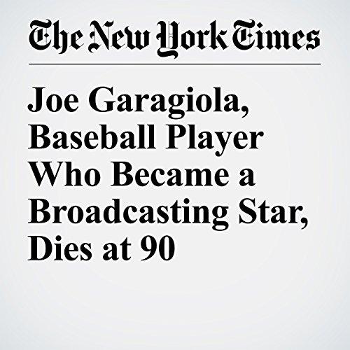 Joe Garagiola, Baseball Player Who Became a Broadcasting Star, Dies at 90 audiobook cover art
