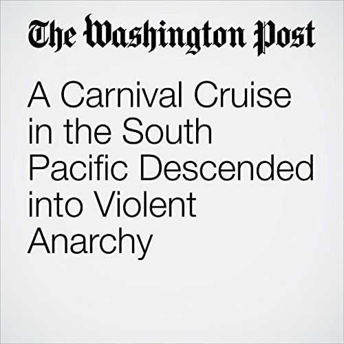 A Carnival Cruise in the South Pacific Descended into Violent Anarchy copertina
