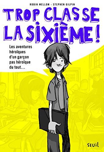 Les Aventures héroïques d'un garçon pas héroïque du tout. Trop Classe, la sixième, tome 1 (1)