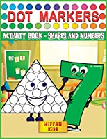 Dot Markers Activity Book - Shapes and Numbers: Learn Shapes and Numbers by Do a Dot Coloring Book Art Paint Daubers for Toddlers, Preschool, Boys and Girls (Easy guided BIG DOTS)