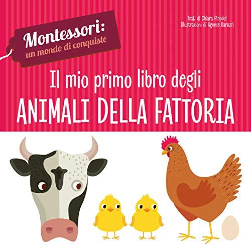 Il mio primo libro degli animali della fattoria. Montessori: un mondo di conquiste. Ediz. a colori