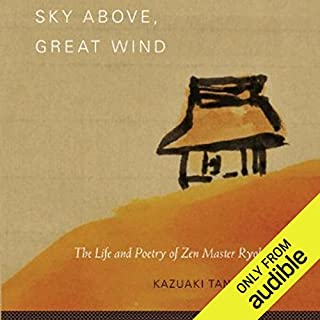 Sky Above, Great Wind     The Life and Poetry of Zen Master Ryokan              By:                                                                                                                                 Kazuaki Tanahashi                               Narrated by:                                                                                                                                 Brian Nishii                      Length: 2 hrs and 19 mins     183 ratings     Overall 4.5