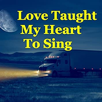 Love Taught My Heart to Sing