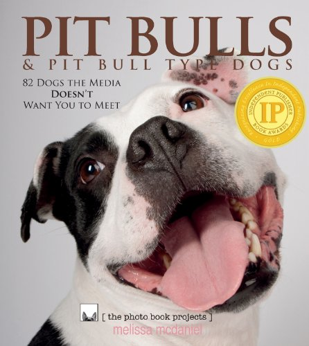 Pit Bulls & Pit Bull Type Dogs (The Photo Book Projects, Volume 3)