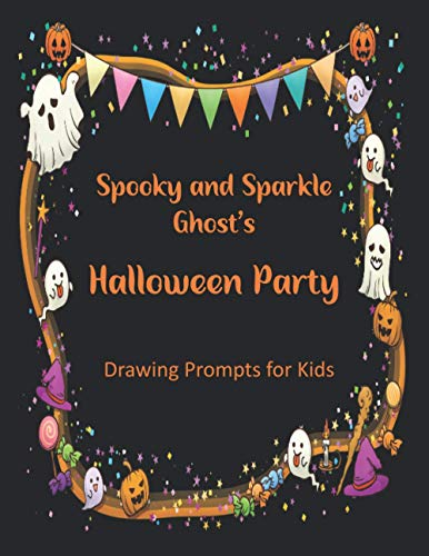 Spooky and Sparkle Ghost's Halloween Party: Drawing Prompts For Kids | Halloween Drawing Book For Kids | Large Halloween Sketchbook with Drawing Prompts 8.5 x 11