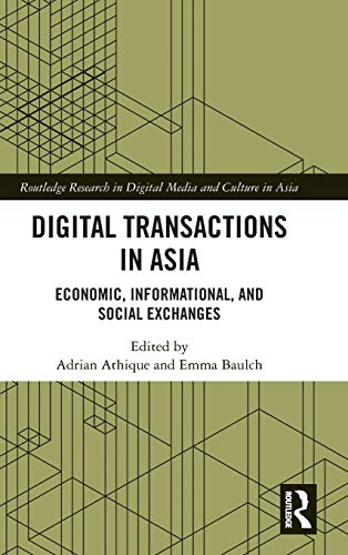 Digital Transactions in Asia: Economic, Informational, and Social Exchanges (Routledge Research in Digital Media and Culture in Asia)の詳細を見る
