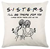NZY Throw Pillow Covers Decorative Gifts for Sisters,Best Friends,BFF,Bestie - Sisters I'll Be There for You -Birthday Christmas Housewarming Valentine's Day Gift - Pillow case Gift - Friends TV Show