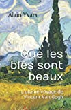 Que les blés sont beaux - L'ultime voyage de Vincent Van Gogh