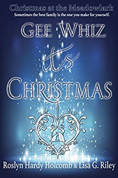 Gee Whiz, It's Christmas (Christmas at The Meadowlark Book 1) by [Roslyn Hardy Holcomb, Lisa G. Riley]