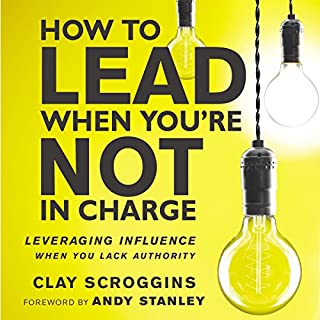 How to Lead When You're Not in Charge     Leveraging Influence When You Lack Authority              By:                                                                                                                                 Clay Scroggins                               Narrated by:                                                                                                                                 Clay Scroggins,                                                                                        Gabe Wicks                      Length: 6 hrs and 19 mins     2,030 ratings     Overall 4.1