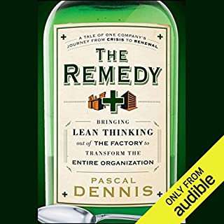 The Remedy     Bringing Lean Thinking Out of the Factory to Transform the Entire Organization              By:                                                                                                                                 Pascal Dennis                               Narrated by:                                                                                                                                 Kent Cassella                      Length: 6 hrs and 16 mins     67 ratings     Overall 3.9