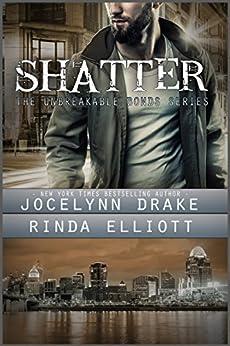 Shatter (Unbreakable Bonds Series Book 2) by [Jocelynn Drake, Rinda Elliott]