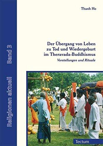 Der Übergang von Leben zu Tod und Wiedergeburt im Theravada-Buddhismus: Vorstellungen und Rituale (Religionen aktuell)
