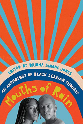 Compare Textbook Prices for Mouths of Rain: An Anthology of Black Lesbian Thought  ISBN 9781620975763 by Jones, Briona Simone