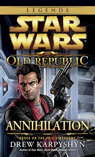 Annihilation: Star Wars Legends (The Old Republic) (Star Wars: The Old Republic - Legends, Band 4)