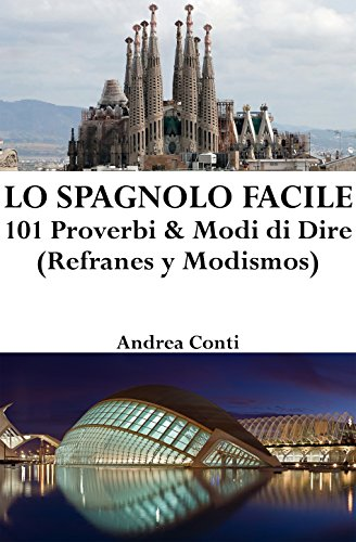 Lo Spagnolo Facile: 101 Proverbi & Modi di Dire (Refranes y Modismos) (Italian Edition)