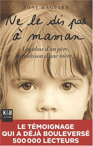 Ne le dis pas à Maman : Les abus d'un père, la trahison d'une mère... PDF Books