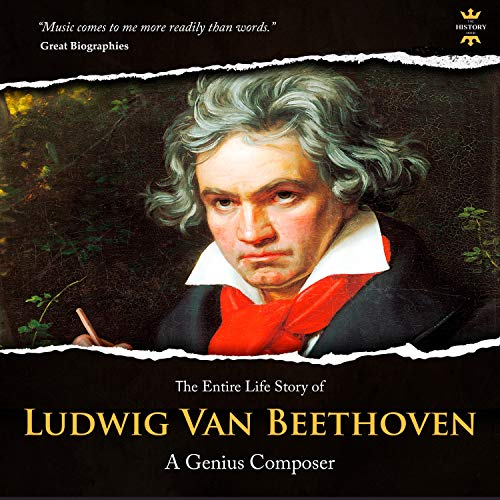Ludwig Van Beethoven: The Entire Life Story of a Genius Composer  By  cover art
