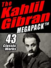 The Khalil Gibran Megapack: 43 Classic Works