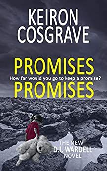PROMISES, PROMISES: an intriguing police procedural murder mystery (DI Wardell Book 1) by [Keiron Cosgrave]