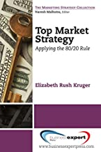 Top Market Strategy: Applying the 80/20 Rule (The Marketing Strategy Collection)