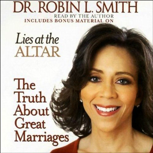 Lies at the Altar     The Truth About Great Marriages              By:                                                                                                                                 Robin L. Smith                               Narrated by:                                                                                                                                 Robin L. Smith                      Length: 3 hrs and 35 mins     87 ratings     Overall 3.9