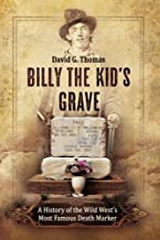 Billy The Kid's Grave: A History of the Wild West's Most Famous Death Marker (Mesilla Valley History Series) (Volume 4)