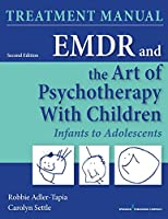 EMDR and the Art of Psychotherapy With Children: Infants to Adolescents Treatment Manual