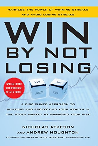 Win By Not Losing: A Disciplined Approach to Building and Protecting Your Wealth in the Stock Market by Managing Your Risk (English Edition)