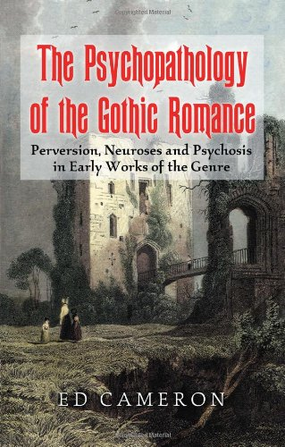 Compare Textbook Prices for The Psychopathology of the Gothic Romance: Perversion, Neuroses and Psychosis in Early Works of the Genre  ISBN 9780786447718 by Ed Cameron