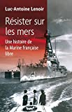 Résister sur les mers - Une histoire de la Marine française libre