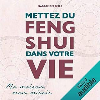Mettez du Feng Shui dans votre vie     Ma maison, mon miroir              Auteur(s):                                                                                                                                 Nadège Depresle                               Narrateur(s):                                                                                                                                 Christel Touret                      Durée: 5 h et 27 min     Pas de évaluations     Au global 0,0