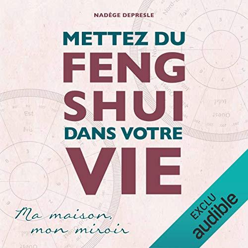 Mettez du Feng Shui dans votre vie     Ma maison, mon miroir              De :                                                                                                                                 Nadège Depresle                               Lu par :                                                                                                                                 Christel Touret                      Durée : 5 h et 27 min     1 notation     Global 4,0