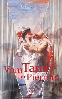 Vom Tanz der Pierrots (German Edition) by [Toni Lucas]