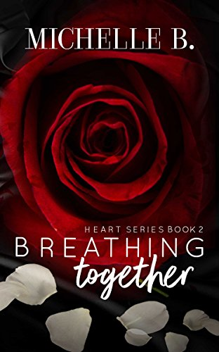 Breathing Together: Heart Series Book #2 by [Michelle B.]