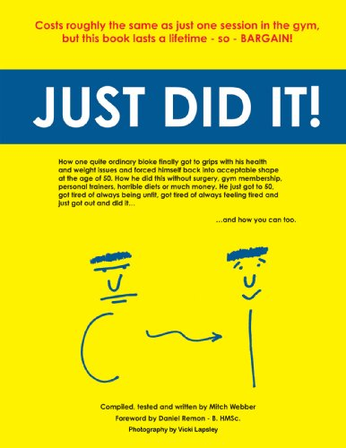 Just Did It!: How One Quite Ordinary Bloke Finally Got to Grips with His Health and Weight Issues and Forced Himself Back into Acceptable Shape at the ... Money…And How You Can Too. (English Edition)