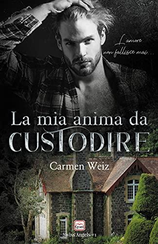 La mia anima da custodire (Serie Swiss Angels #1): Un contemporary romance / Young adult (serie romanzi rosa) - versione e-book Kindle Unlimited