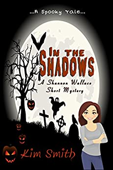 In the Shadows: A Shannon Wallace Mystery (Shannon Wallace Mysteries Book 4) by [Kim Smith, Allan Smith]