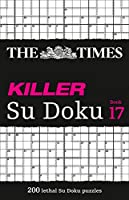 The Times Killer Su Doku: Book 17, 17: 200 Lethal Su Doku Puzzles (The Times Su Doku)