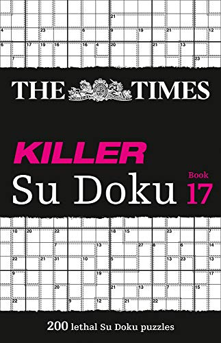 The Times Killer Su Doku: Book 17, 17: 200 Lethal Su Doku Puzzles (The Times Su Doku)