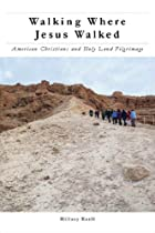 Walking Where Jesus Walked: American Christians and Holy Land Pilgrimage (North American Religions)