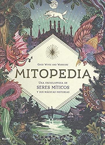 Mitopedia: Una enciclopedia de los seres míticos y sus mágicas historias