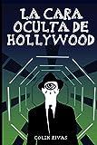 LA CARA OCULTA DE HOLLYWOOD (Spanish Edition)