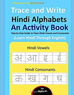 Trace and Write Hindi Alphabets - An Activity Book: Step by Step Guide to Trace Hindi Vowels and Consonants, Learn Hindi T...
