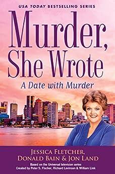 Murder, She Wrote: A Date with Murder (Murder She Wrote Book 47) by [Jessica Fletcher, Donald Bain, Jon Land]