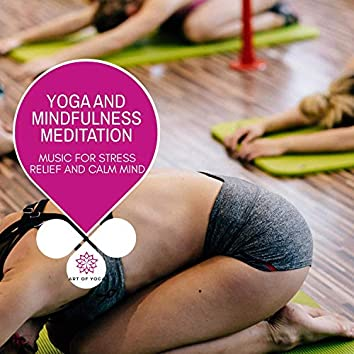 Yoga And Mindfulness Meditation - Music For Stress Relief And Calm Mind