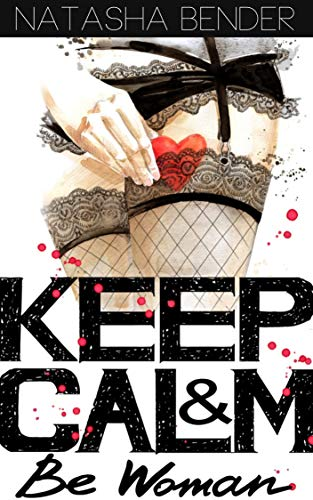 Keep Calm And Be Woman: erotic lesbian short story